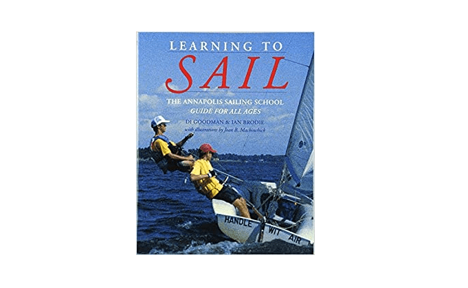Learning to Sail- The Annapolis Sailing School Guide for All Ages by Di Goodman